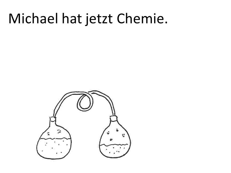 Michael hat jetzt Chemie.