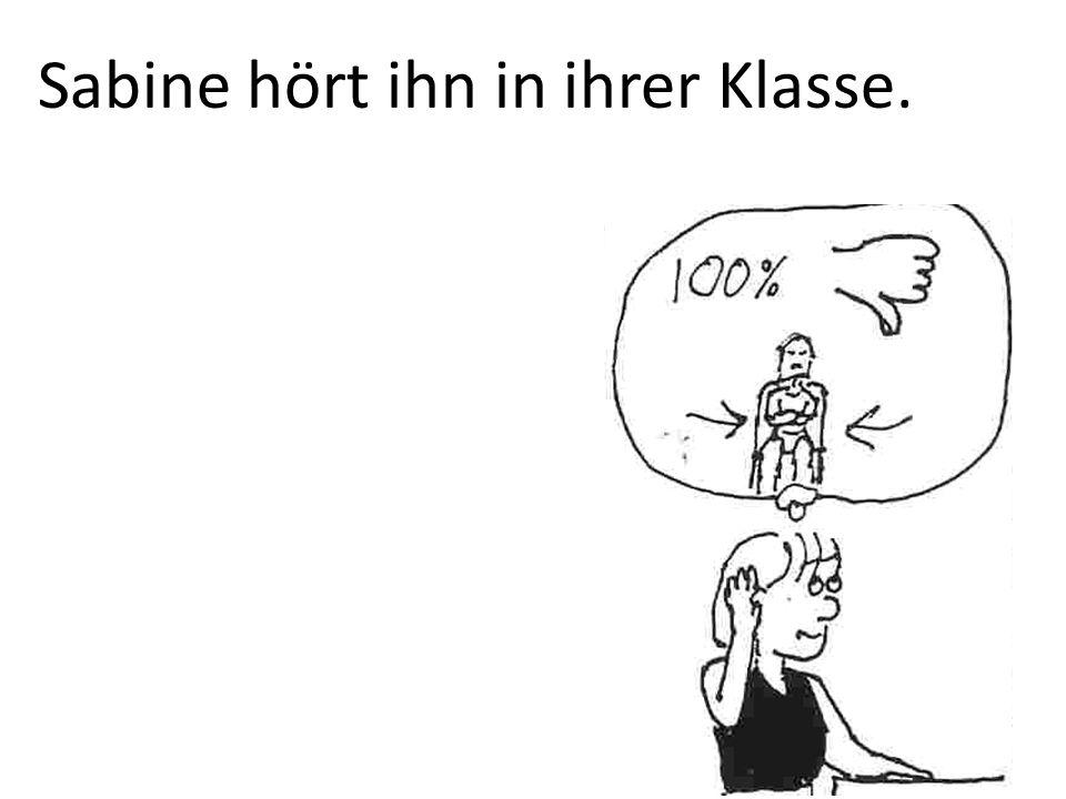 Sabine hört ihn in ihrer Klasse.