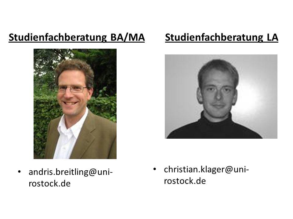 Studienfachberatung BA/MA andris.breitling@uni- rostock.de Studienfachberatung LA christian.klager@uni- rostock.de