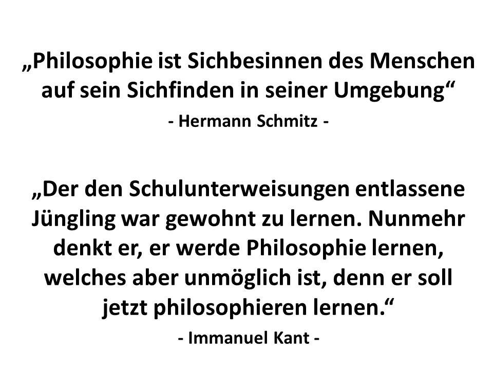 Philosophie ist Sichbesinnen des Menschen auf sein Sichfinden in seiner Umgebung - Hermann Schmitz - Der den Schulunterweisungen entlassene Jüngling war gewohnt zu lernen.
