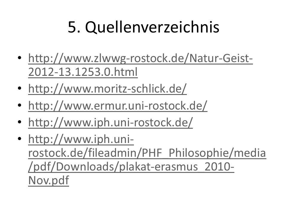 5. Quellenverzeichnis http://www.zlwwg-rostock.de/Natur-Geist- 2012-13.1253.0.html http://www.zlwwg-rostock.de/Natur-Geist- 2012-13.1253.0.html http:/