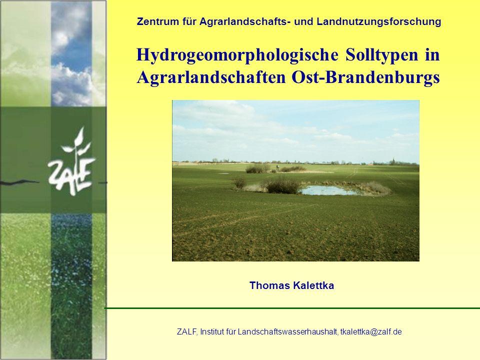 1 Hydrogeomorphologische Solltypen in Agrarlandschaften Ost-Brandenburgs Zentrum für Agrarlandschafts- und Landnutzungsforschung Thomas Kalettka ZALF,