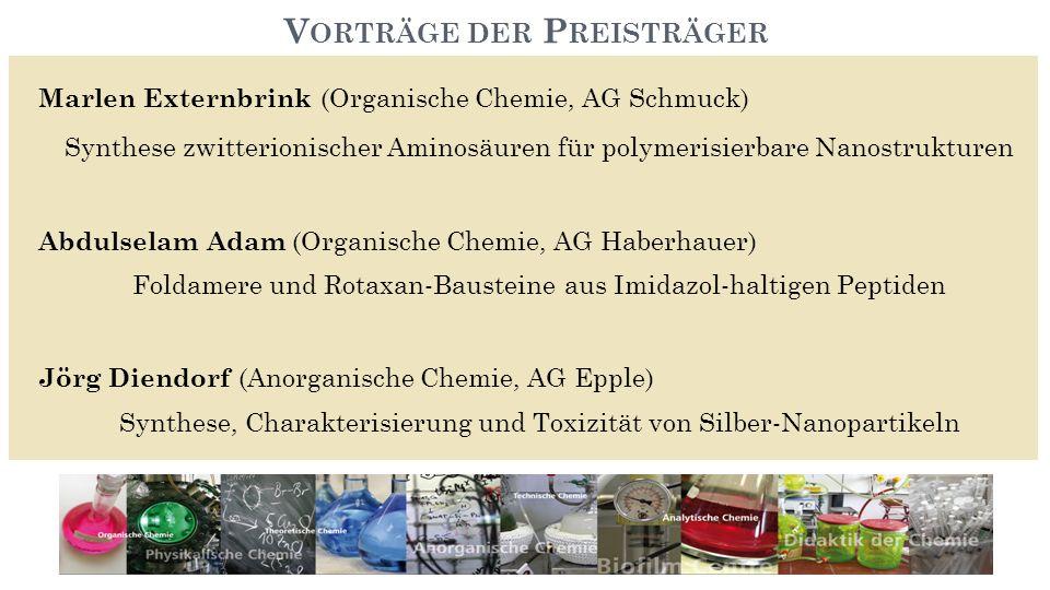 V ORTRÄGE DER P REISTRÄGER Marlen Externbrink (Organische Chemie, AG Schmuck) Synthese zwitterionischer Aminosäuren für polymerisierbare Nanostrukture