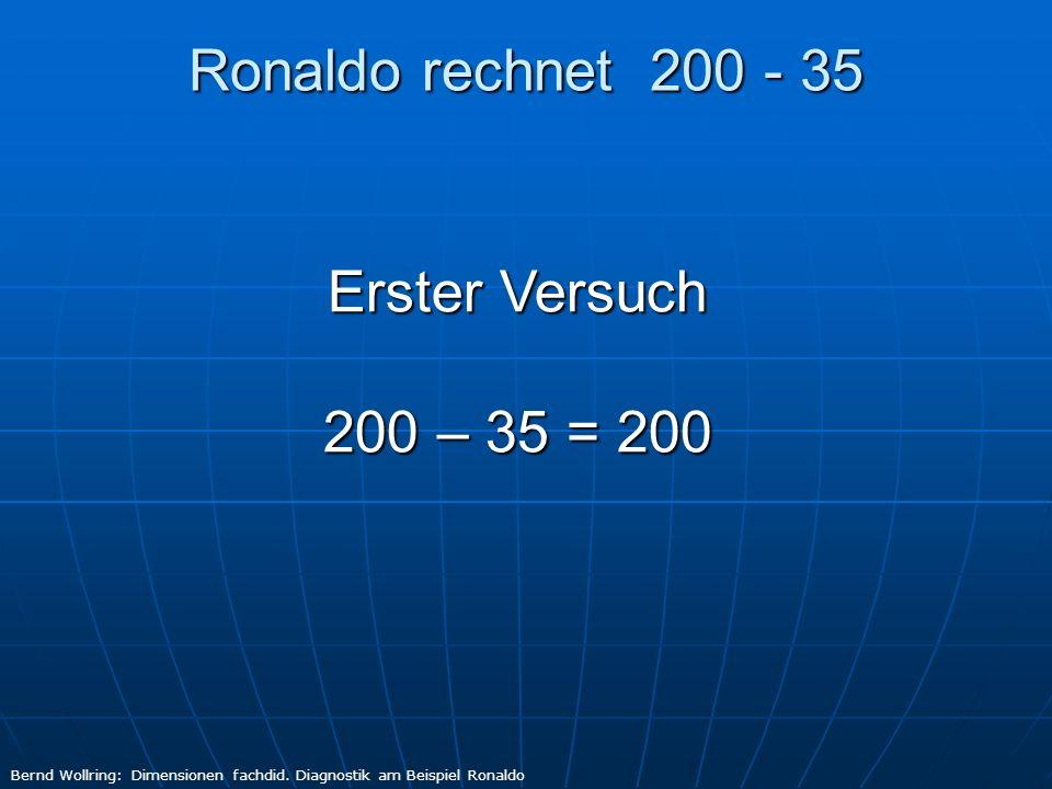 Ronaldo rechnet 200 - 35 Zweiter Versuch 200 – 35 = 235 Bernd Wollring: Dimensionen fachdid.