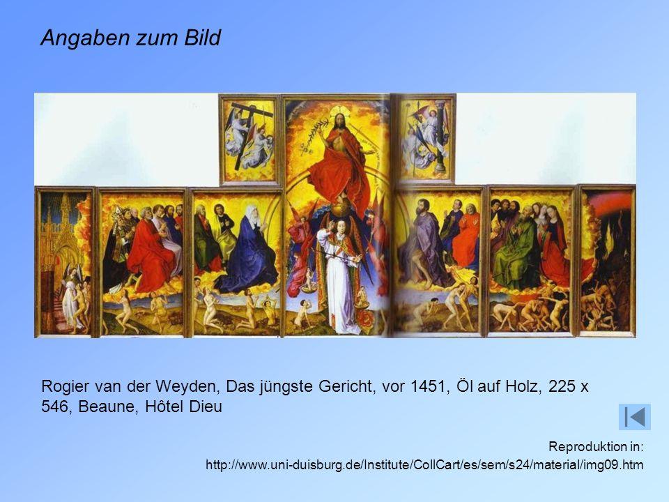 Angaben zum Bild Rogier van der Weyden, Das jüngste Gericht, vor 1451, Öl auf Holz, 225 x 546, Beaune, Hôtel Dieu Reproduktion in: http://www.uni-duisburg.de/Institute/CollCart/es/sem/s24/material/img09.htm