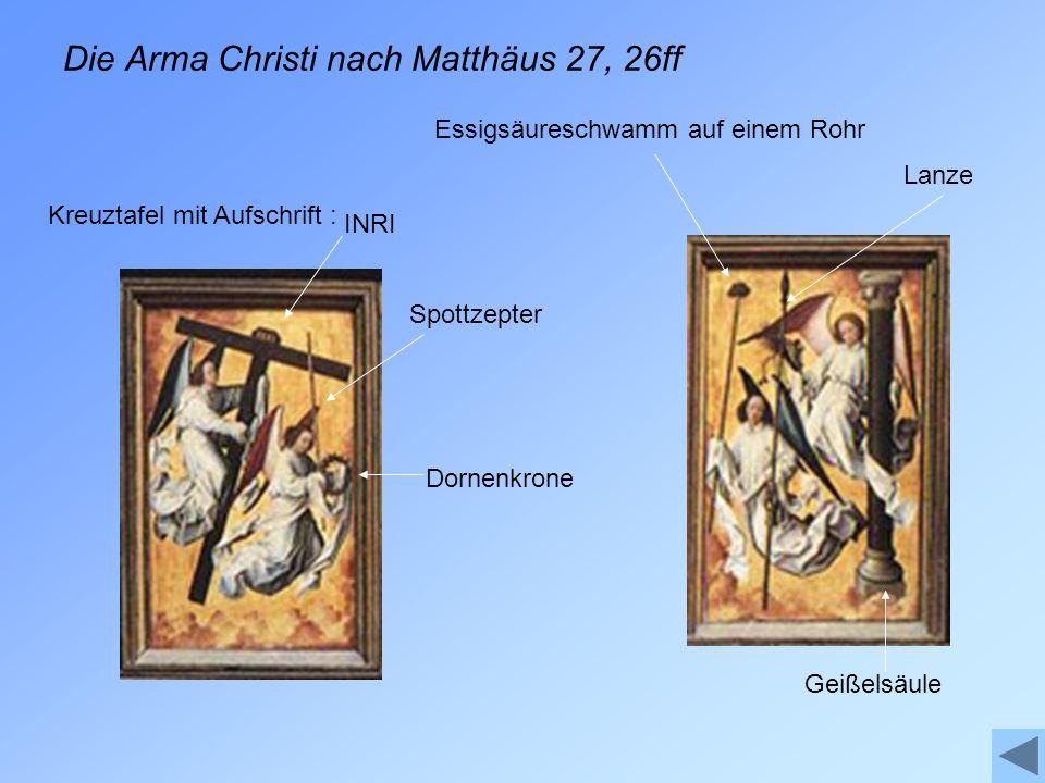 Die Arma Christi nach Matthäus 27, 26ff Kreuztafel mit Aufschrift : Geißelsäule Lanze Essigsäureschwamm auf einem Rohr Dornenkrone Spottzepter INRI