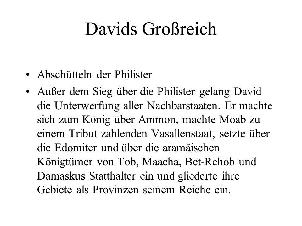 Davids Großreich Abschütteln der Philister Außer dem Sieg über die Philister gelang David die Unterwerfung aller Nachbarstaaten.