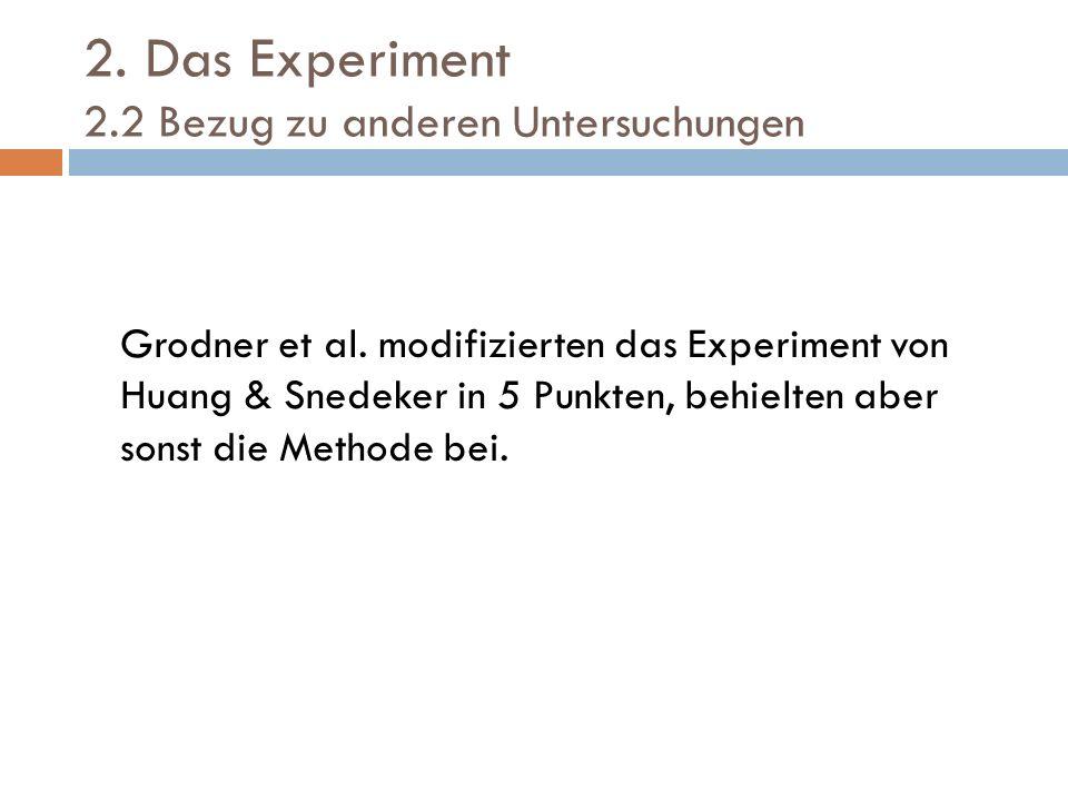 2. Das Experiment 2.2 Bezug zu anderen Untersuchungen Grodner et al. modifizierten das Experiment von Huang & Snedeker in 5 Punkten, behielten aber so