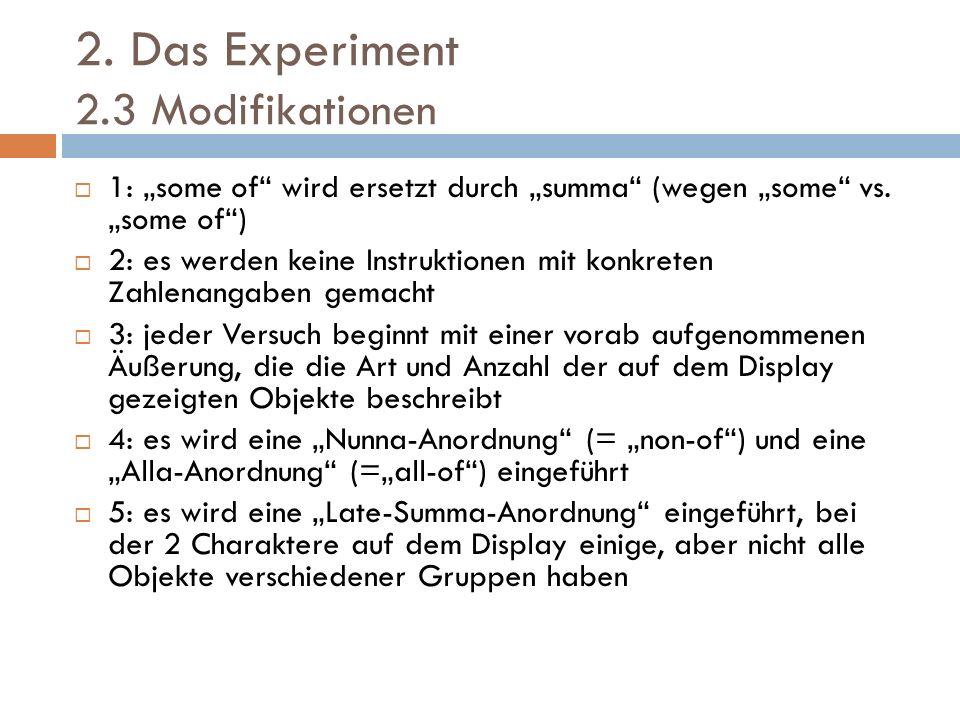 2. Das Experiment 2.3 Modifikationen 1: some of wird ersetzt durch summa (wegen some vs. some of) 2: es werden keine Instruktionen mit konkreten Zahle