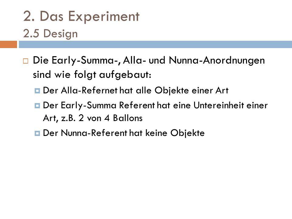 2. Das Experiment 2.5 Design Die Early-Summa-, Alla- und Nunna-Anordnungen sind wie folgt aufgebaut: Der Alla-Refernet hat alle Objekte einer Art Der