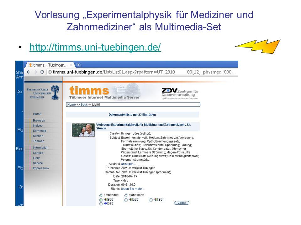 Vorlesung Experimentalphysik für Mediziner und Zahnmediziner als Multimedia-Set http://timms.uni-tuebingen.de/