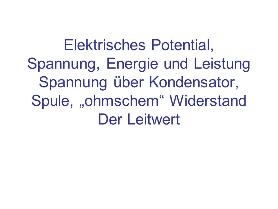 Inhalt Elektrische Spannung: eine Potentialdifferenz Energie im konservativen Feld (Elektrisches Feld und Gravitationsfeld) Elektrische Spannung, Leistung und Energie