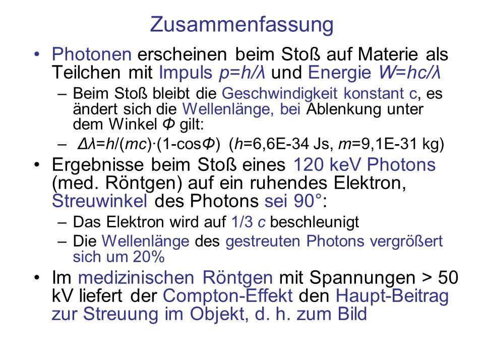 Zusammenfassung Photonen erscheinen beim Stoß auf Materie als Teilchen mit Impuls p=h/λ und Energie W=hc/λ –Beim Stoß bleibt die Geschwindigkeit konst