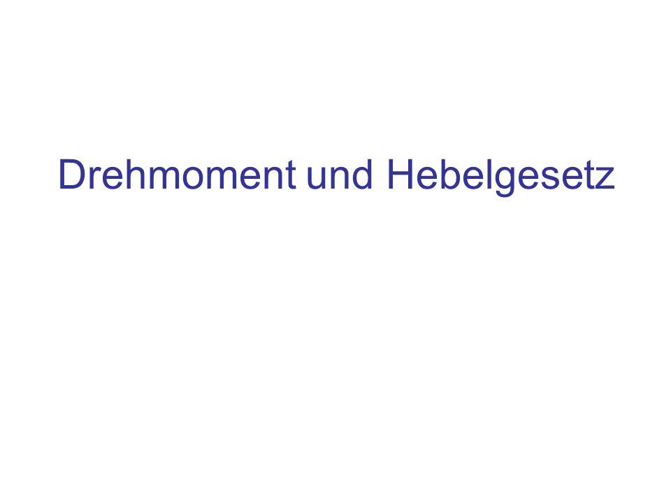 Inhalt Hebelgesetz Drehmoment M, T (T für Torque)