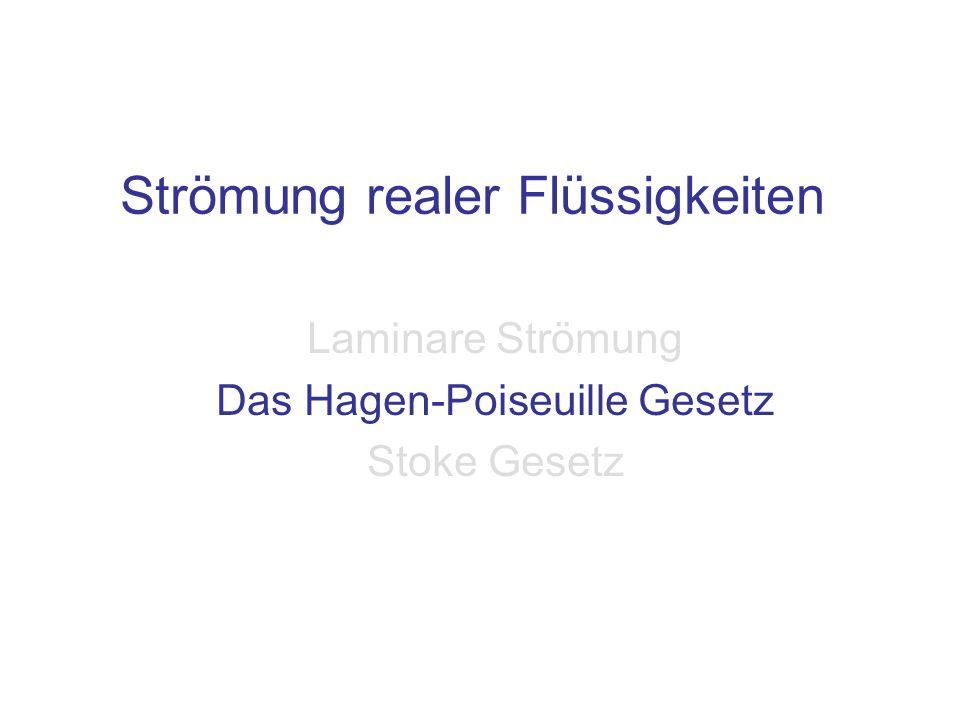 Strömung realer Flüssigkeiten Laminare Strömung Das Hagen-Poiseuille Gesetz Stoke Gesetz