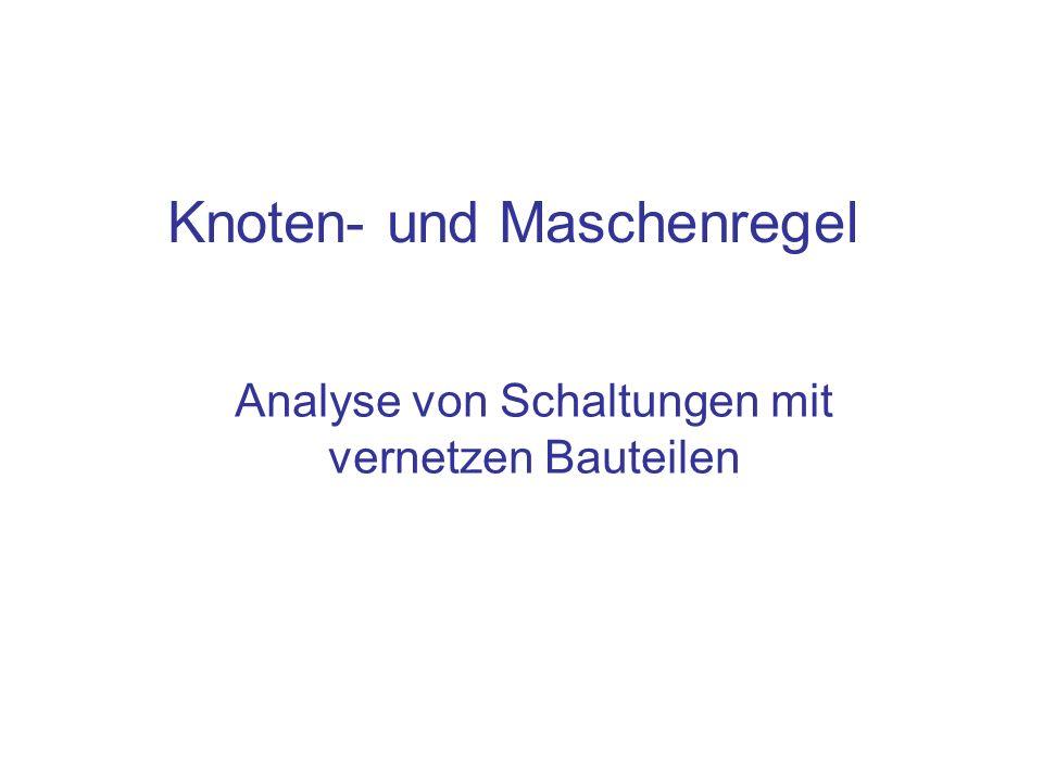 Knoten- und Maschenregel Analyse von Schaltungen mit vernetzen Bauteilen