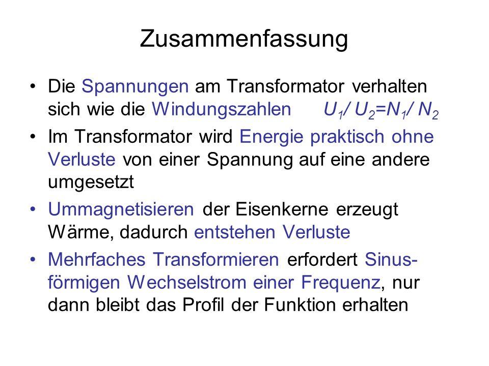 Zusammenfassung Die Spannungen am Transformator verhalten sich wie die WindungszahlenU 1 / U 2 =N 1 / N 2 Im Transformator wird Energie praktisch ohne