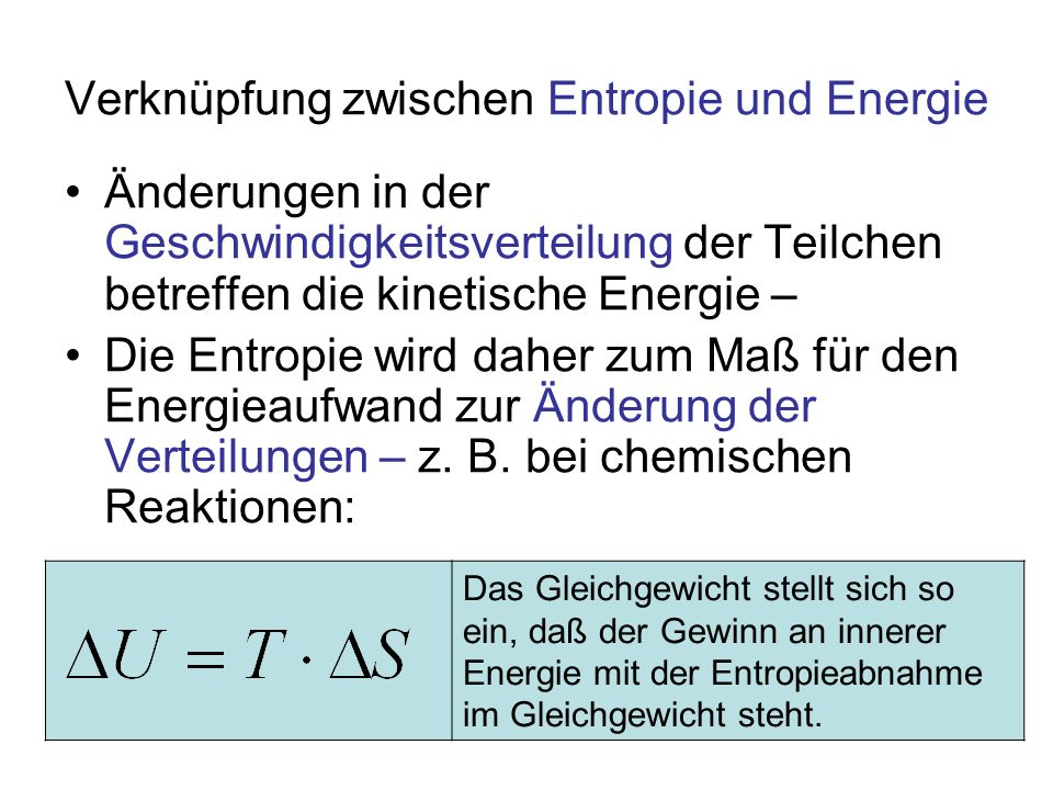 Das Gleichgewicht stellt sich so ein, daß der Gewinn an innerer Energie mit der Entropieabnahme im Gleichgewicht steht. Verknüpfung zwischen Entropie
