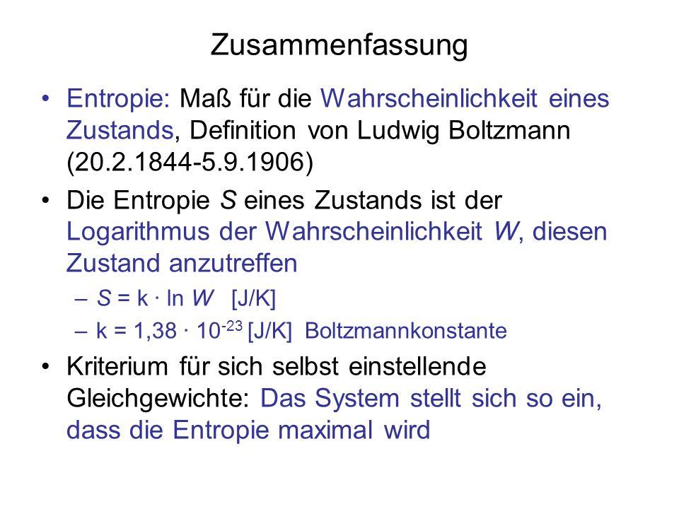 Zusammenfassung Entropie: Maß für die Wahrscheinlichkeit eines Zustands, Definition von Ludwig Boltzmann (20.2.1844-5.9.1906) Die Entropie S eines Zus