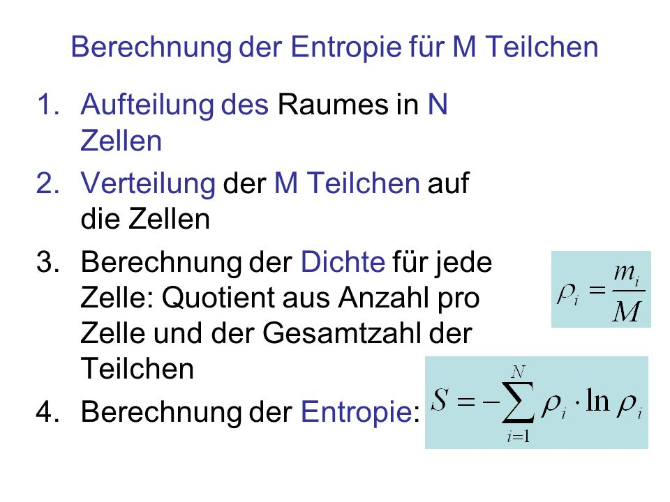 Berechnung der Entropie für M Teilchen 1.Aufteilung des Raumes in N Zellen 2.Verteilung der M Teilchen auf die Zellen 3.Berechnung der Dichte für jede