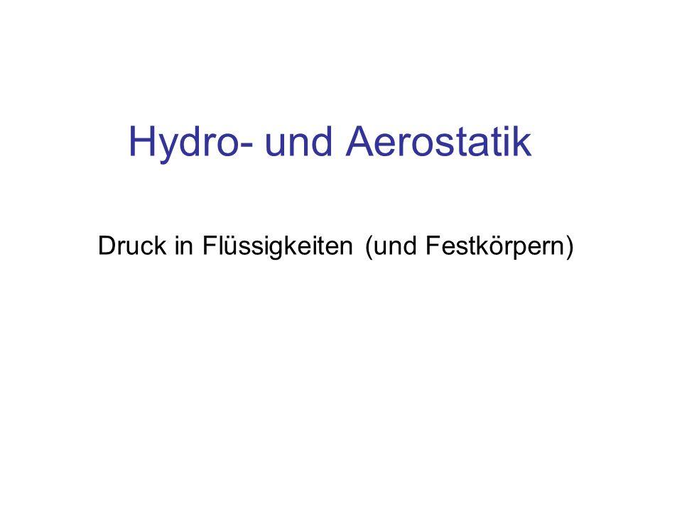 Hydro- und Aerostatik Druck in Flüssigkeiten (und Festkörpern)