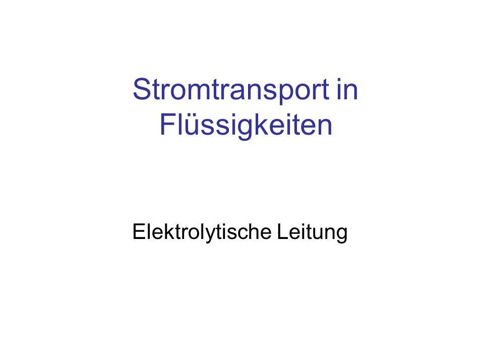 Stromtransport in Flüssigkeiten Elektrolytische Leitung
