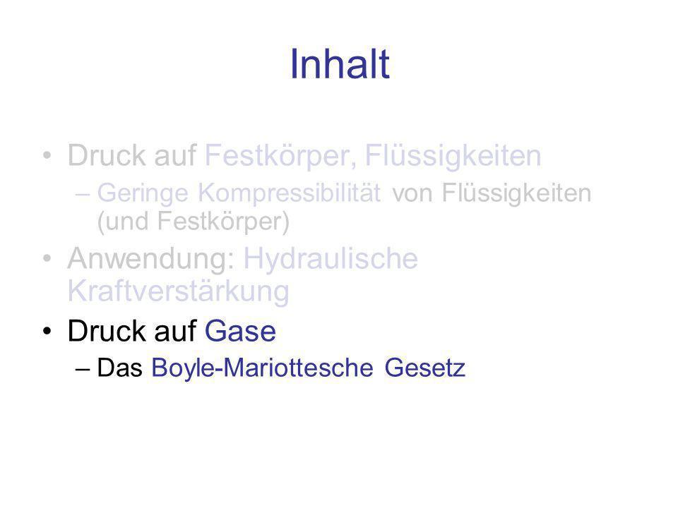 Inhalt Druck auf Festkörper, Flüssigkeiten –Geringe Kompressibilität von Flüssigkeiten (und Festkörper) Anwendung: Hydraulische Kraftverstärkung Druck