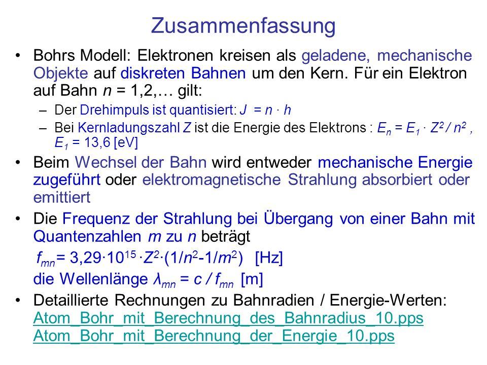 Zusammenfassung Bohrs Modell: Elektronen kreisen als geladene, mechanische Objekte auf diskreten Bahnen um den Kern. Für ein Elektron auf Bahn n = 1,2