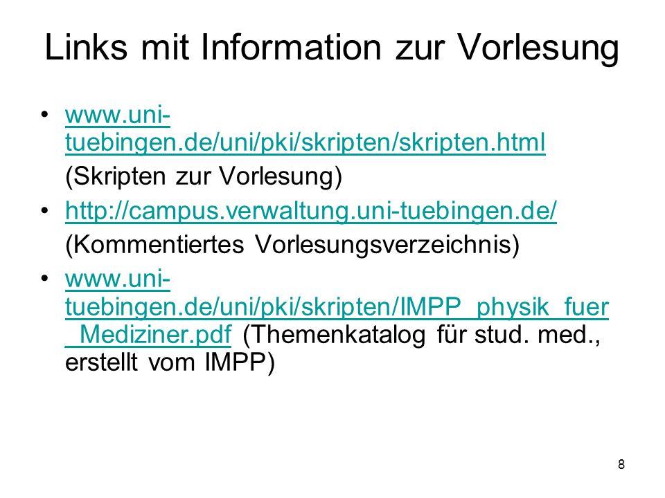8 Links mit Information zur Vorlesung www.uni- tuebingen.de/uni/pki/skripten/skripten.htmlwww.uni- tuebingen.de/uni/pki/skripten/skripten.html (Skript