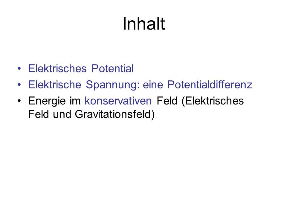 Inhalt Elektrisches Potential Elektrische Spannung: eine Potentialdifferenz Energie im konservativen Feld (Elektrisches Feld und Gravitationsfeld)