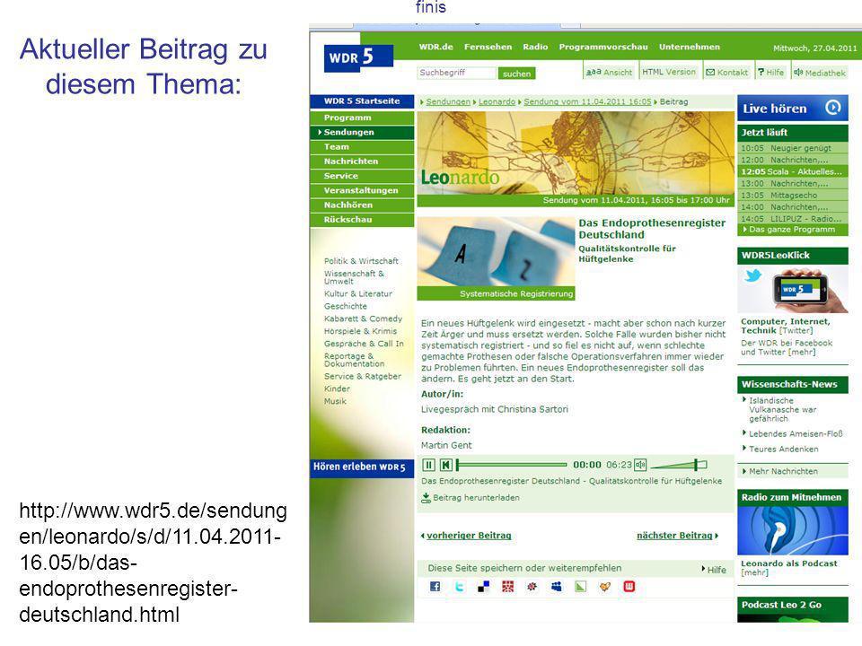 Aktueller Beitrag zu diesem Thema: finis http://www.wdr5.de/sendung en/leonardo/s/d/11.04.2011- 16.05/b/das- endoprothesenregister- deutschland.html