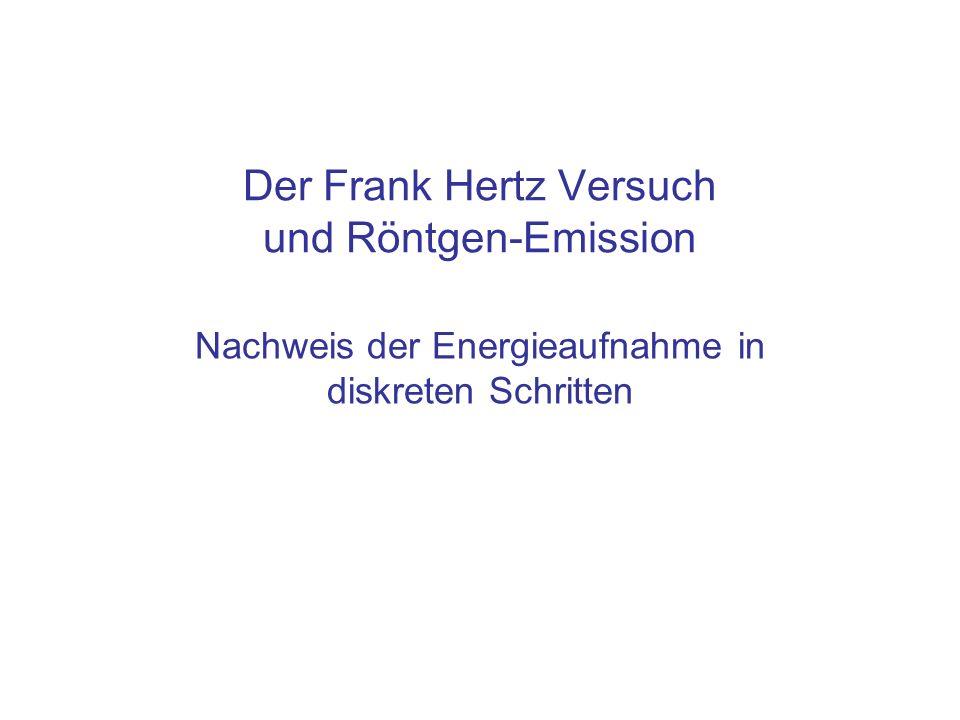 Der Frank Hertz Versuch und Röntgen-Emission Nachweis der Energieaufnahme in diskreten Schritten