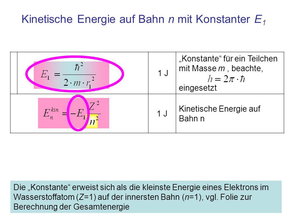 1 J Potentielle Energie, mit 1 J Potentielle Energie auf Bahn n mit Potentielle Energie auf Bahn n In Gleichung (2) wird die rechte Seite mit ħ 2 / m erweitert und für e 2 m / (4πε 0 ħ 2 ) = 1 / r 1 eingesetzt