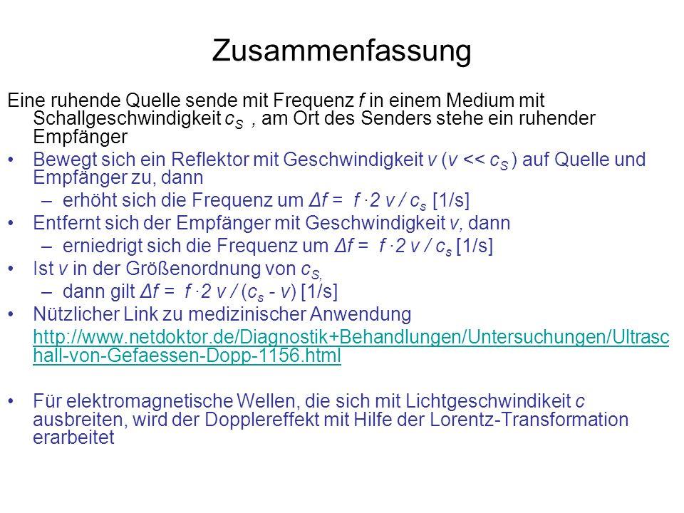 Zusammenfassung Eine ruhende Quelle sende mit Frequenz f in einem Medium mit Schallgeschwindigkeit c S, am Ort des Senders stehe ein ruhender Empfänge