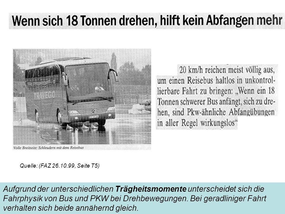 Aufgrund der unterschiedlichen Trägheitsmomente unterscheidet sich die Fahrphysik von Bus und PKW bei Drehbewegungen. Bei geradliniger Fahrt verhalten