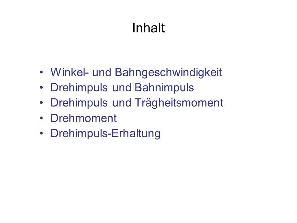 Inhalt Winkel- und Bahngeschwindigkeit Drehimpuls und Bahnimpuls Drehimpuls und Trägheitsmoment Drehmoment Drehimpuls-Erhaltung