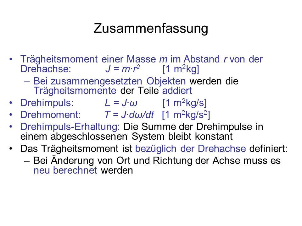 Zusammenfassung Trägheitsmoment einer Masse m im Abstand r von der Drehachse: J = m·r 2 [1 m 2 kg] –Bei zusammengesetzten Objekten werden die Trägheit