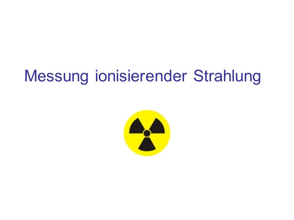 Messung ionisierender Strahlung.