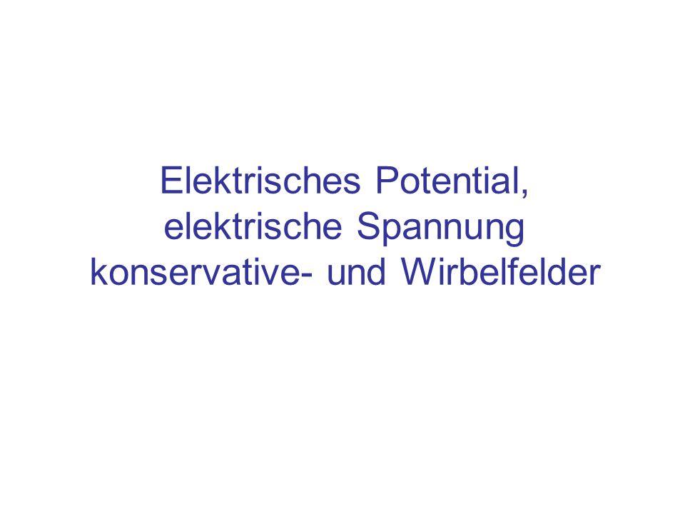 Elektrisches Potential, elektrische Spannung konservative- und Wirbelfelder