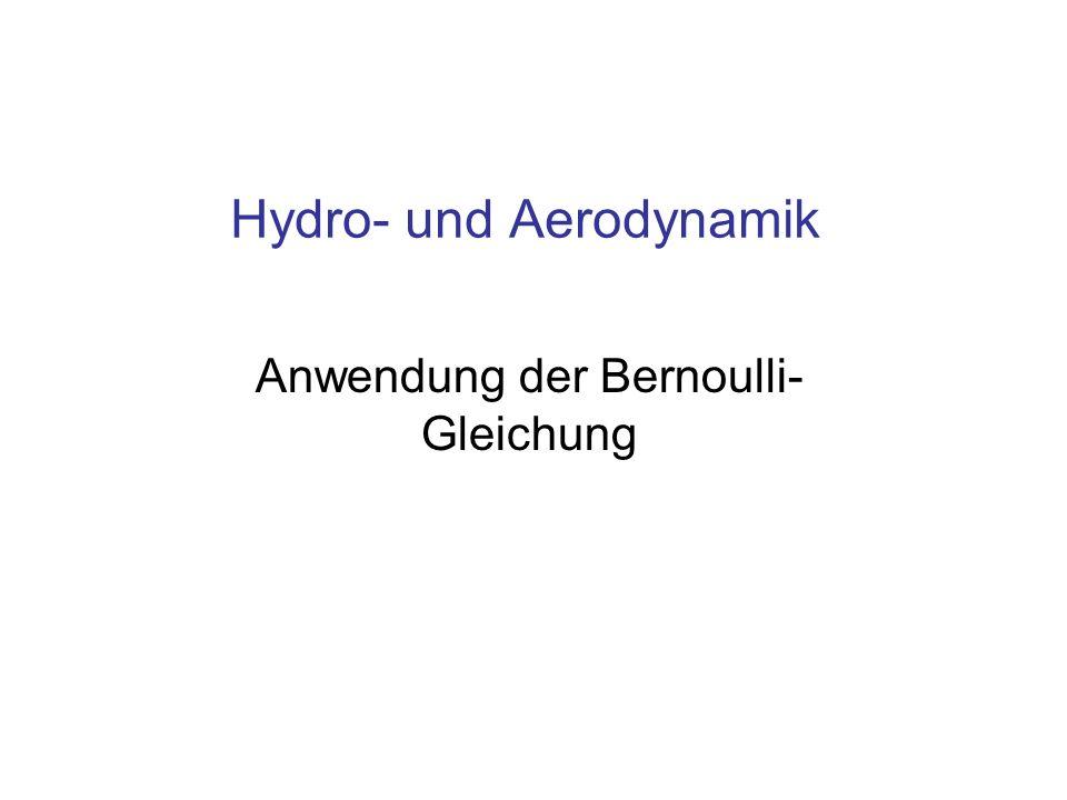 Hydro- und Aerodynamik Anwendung der Bernoulli- Gleichung