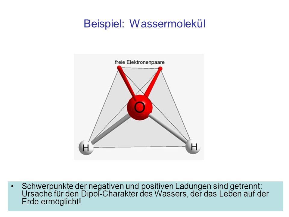 Beispiel: Wassermolekül Schwerpunkte der negativen und positiven Ladungen sind getrennt: Ursache für den Dipol-Charakter des Wassers, der das Leben au