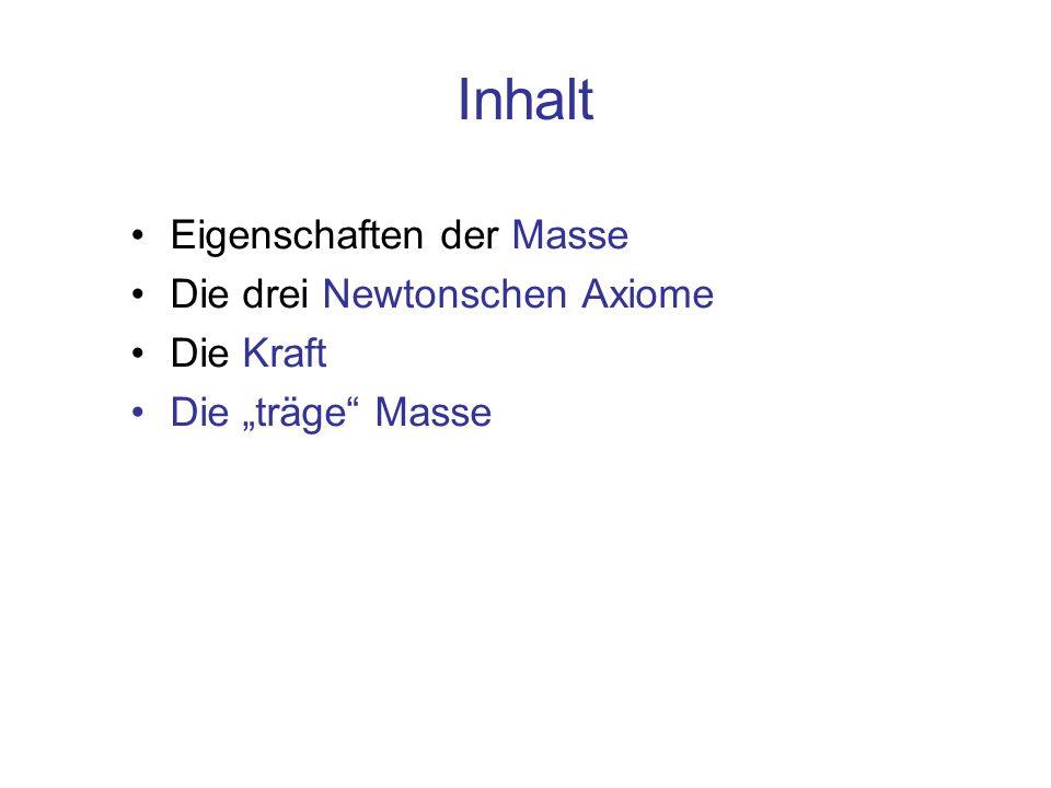 Inhalt Eigenschaften der Masse Die drei Newtonschen Axiome Die Kraft Die träge Masse