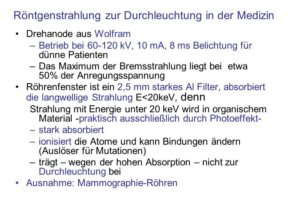 Röntgenstrahlung zur Durchleuchtung in der Medizin Drehanode aus Wolfram –Betrieb bei 60-120 kV, 10 mA, 8 ms Belichtung für dünne Patienten –Das Maxim