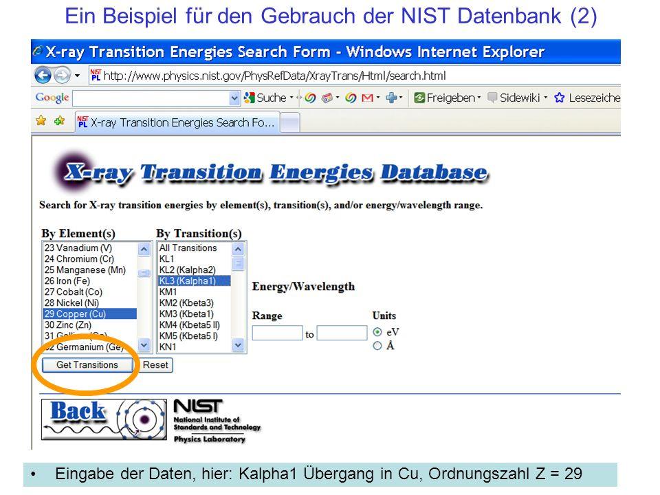 Ein Beispiel für den Gebrauch der NIST Datenbank (2) Eingabe der Daten, hier: Kalpha1 Übergang in Cu, Ordnungszahl Z = 29