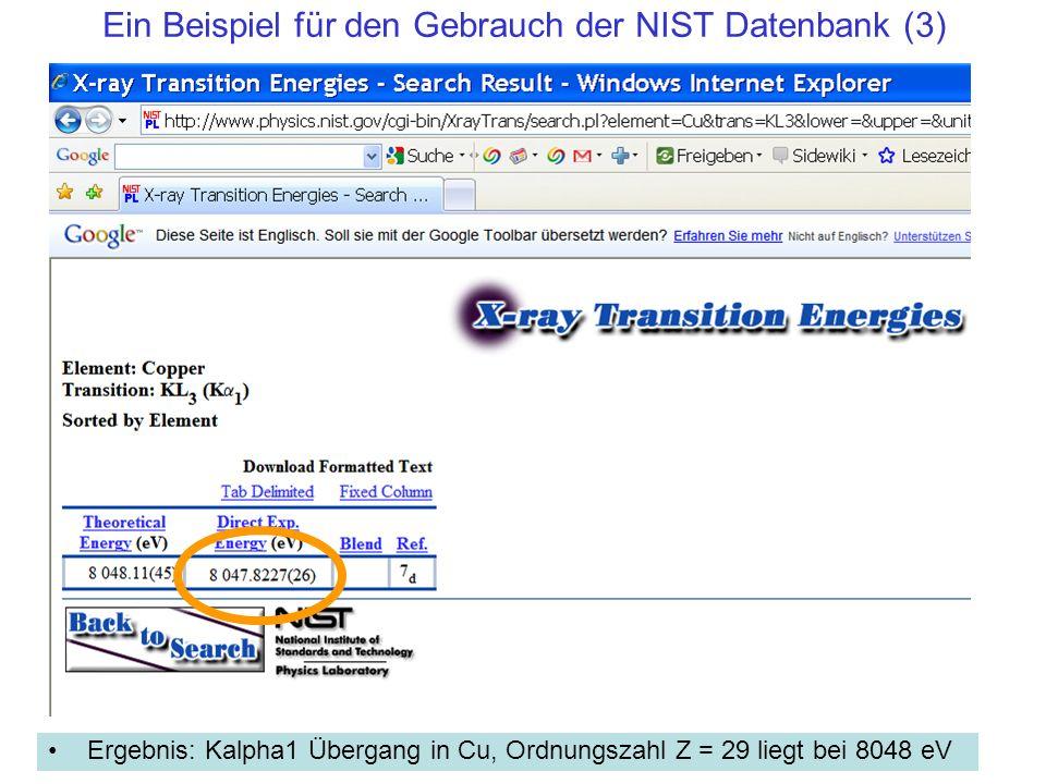 Ein Beispiel für den Gebrauch der NIST Datenbank (3) Ergebnis: Kalpha1 Übergang in Cu, Ordnungszahl Z = 29 liegt bei 8048 eV