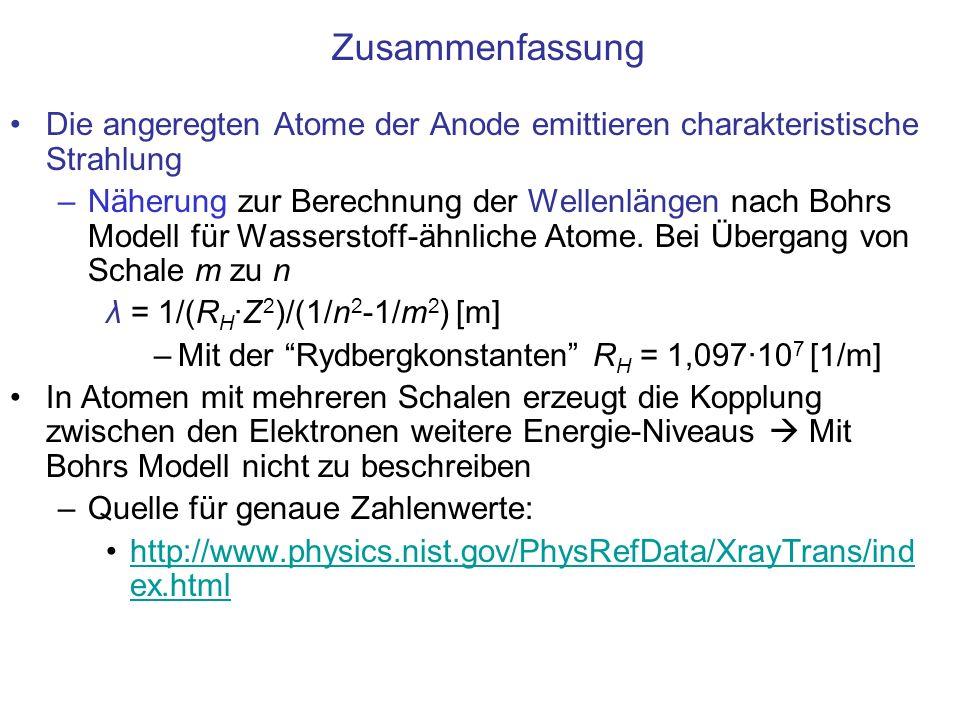 Zusammenfassung Die angeregten Atome der Anode emittieren charakteristische Strahlung –Näherung zur Berechnung der Wellenlängen nach Bohrs Modell für
