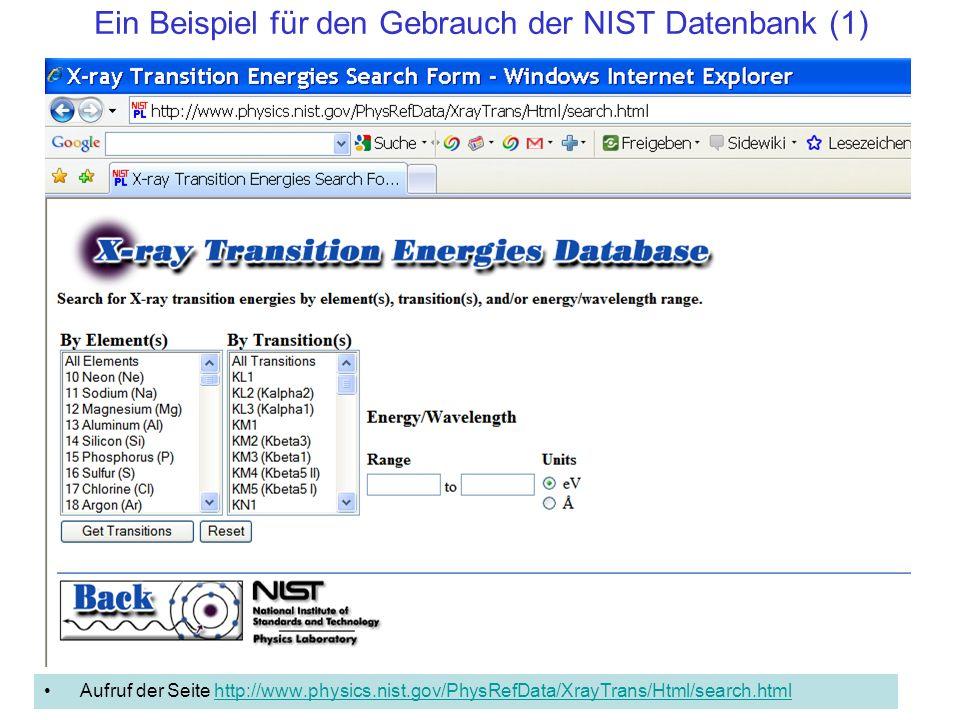 Ein Beispiel für den Gebrauch der NIST Datenbank (1) Aufruf der Seite http://www.physics.nist.gov/PhysRefData/XrayTrans/Html/search.htmlhttp://www.phy