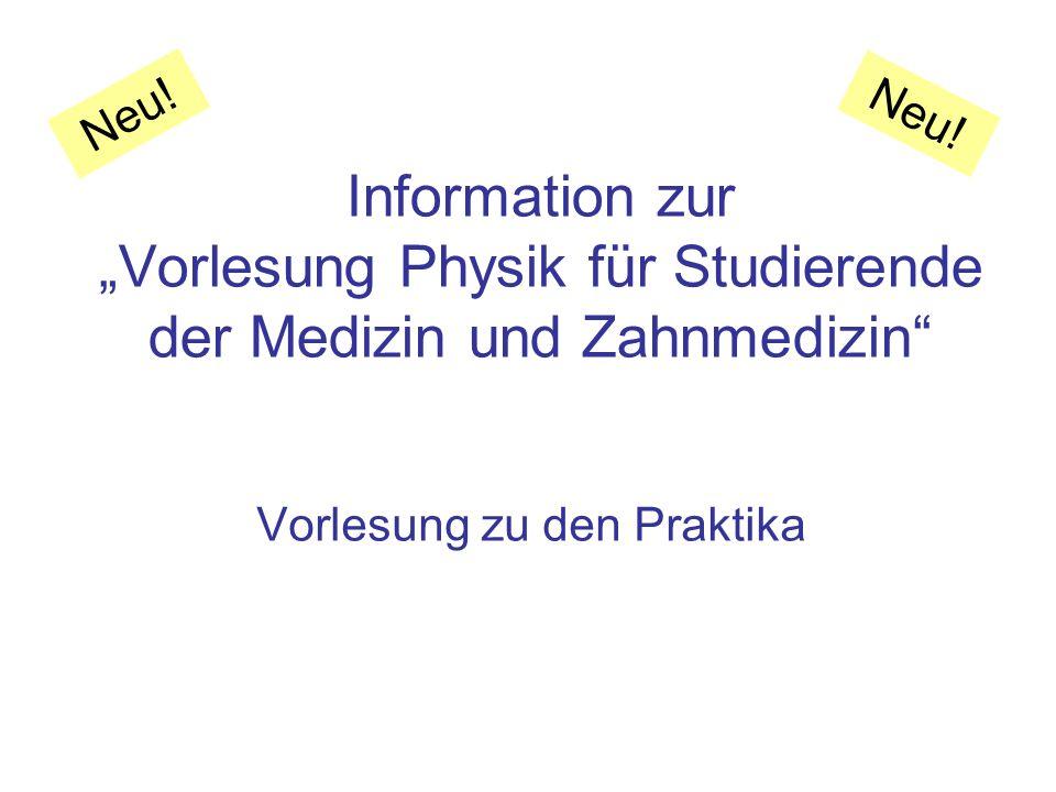 Information zur Vorlesung Physik für Studierende der Medizin und Zahnmedizin Vorlesung zu den Praktika Neu!