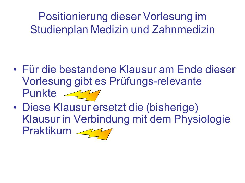 Positionierung dieser Vorlesung im Studienplan Medizin und Zahnmedizin Für die bestandene Klausur am Ende dieser Vorlesung gibt es Prüfungs-relevante