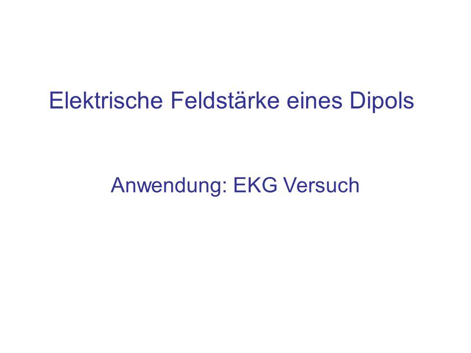 Elektrische Feldstärke eines Dipols Anwendung: EKG Versuch